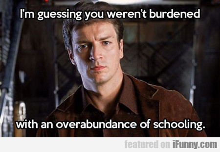 I'm Guessing You Weren't Burdened With An...