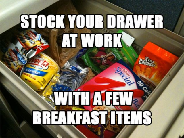 3.) We're all for breakfast foods, but we hope you choose something healthy. And make sure to seal everything because desk drawers are favorite places for mice.