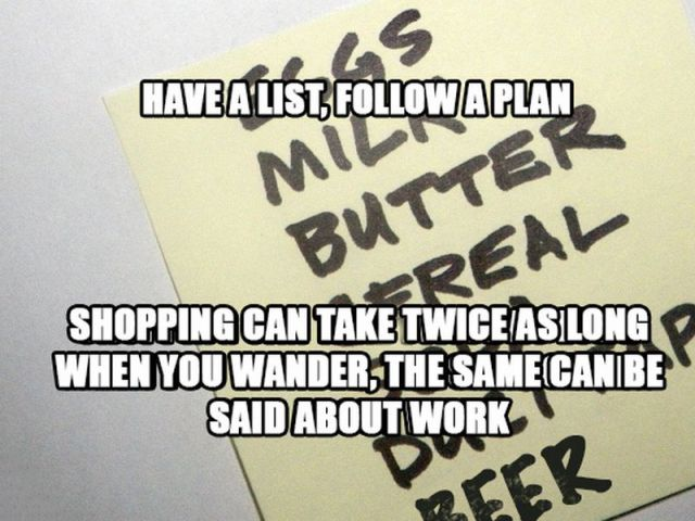 4.) Lists are lifesavers! You can put all your tasks in order of priority to better manage your time. And it's <i>so</i> satisfying to cross something off once it's complete!