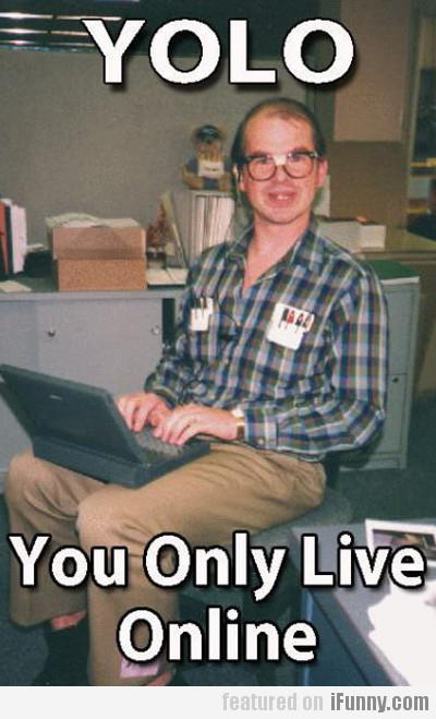 Yolo, You Only Live Online